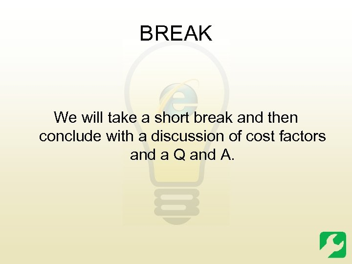 BREAK We will take a short break and then conclude with a discussion of