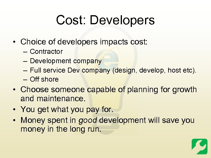 Cost: Developers • Choice of developers impacts cost: – – Contractor Development company Full