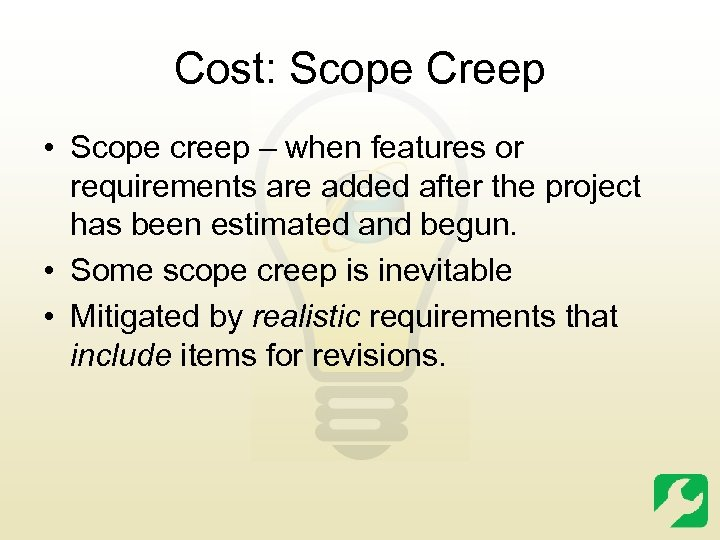 Cost: Scope Creep • Scope creep – when features or requirements are added after