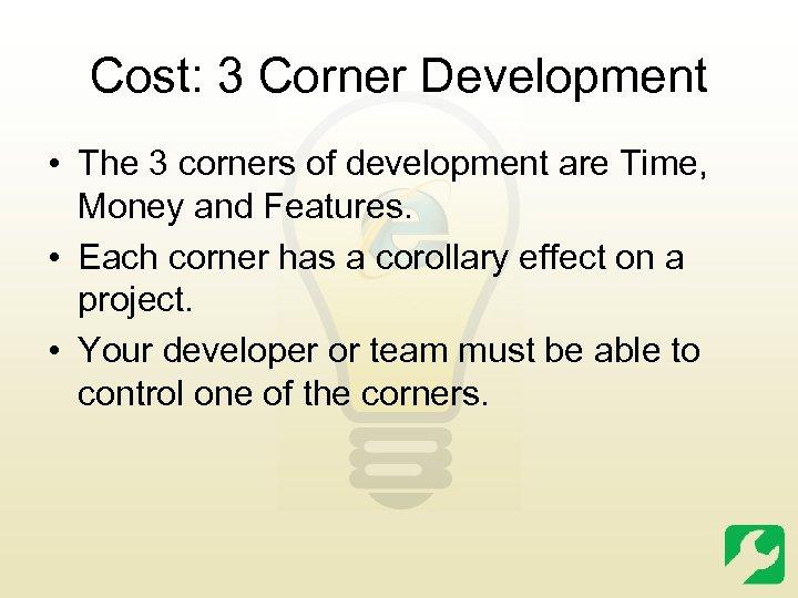 Cost: 3 Corner Development • The 3 corners of development are Time, Money and
