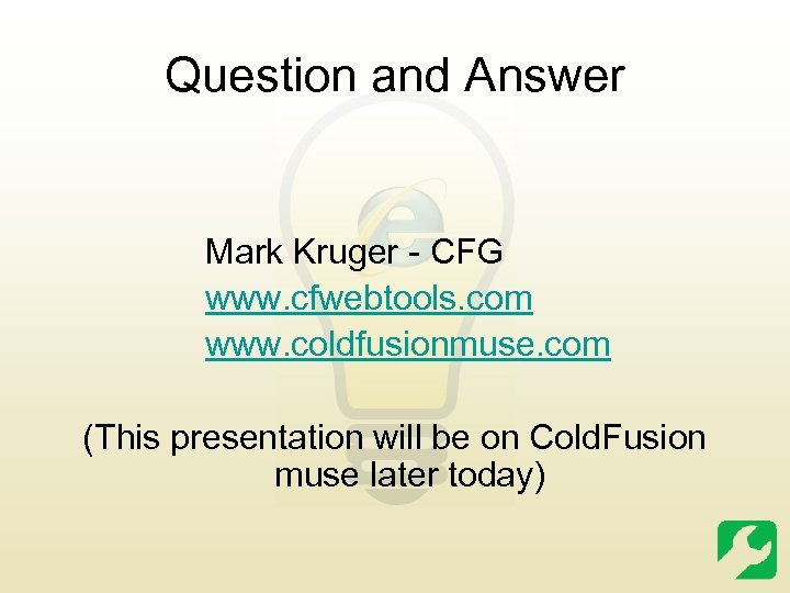 Question and Answer Mark Kruger - CFG www. cfwebtools. com www. coldfusionmuse. com (This