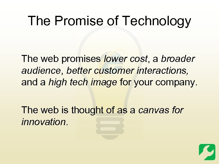 The Promise of Technology The web promises lower cost, a broader audience, better customer