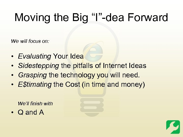"""Moving the Big """"I""""-dea Forward We will focus on: • • Evaluating Your Idea"""