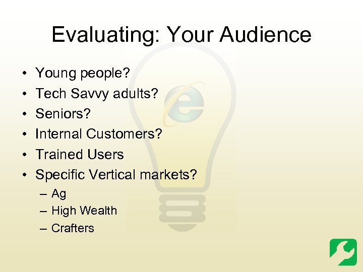 Evaluating: Your Audience • • • Young people? Tech Savvy adults? Seniors? Internal Customers?