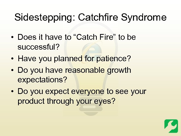 """Sidestepping: Catchfire Syndrome • Does it have to """"Catch Fire"""" to be successful? •"""