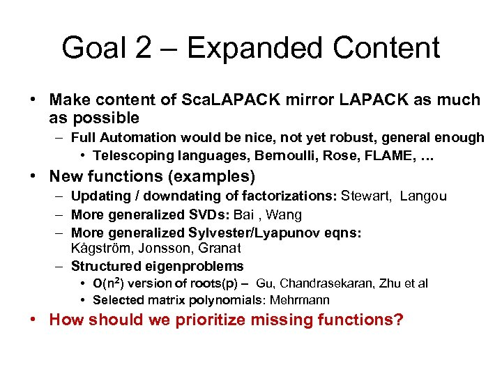 Goal 2 – Expanded Content • Make content of Sca. LAPACK mirror LAPACK as