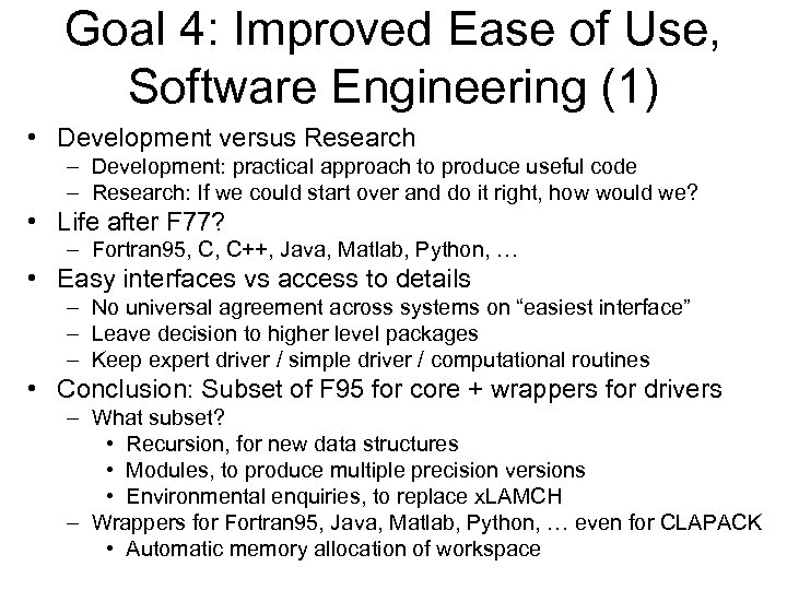 Goal 4: Improved Ease of Use, Software Engineering (1) • Development versus Research –