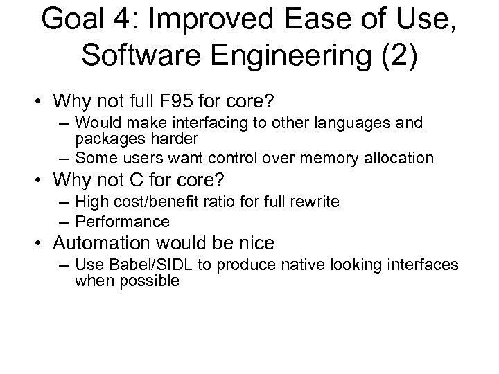 Goal 4: Improved Ease of Use, Software Engineering (2) • Why not full F