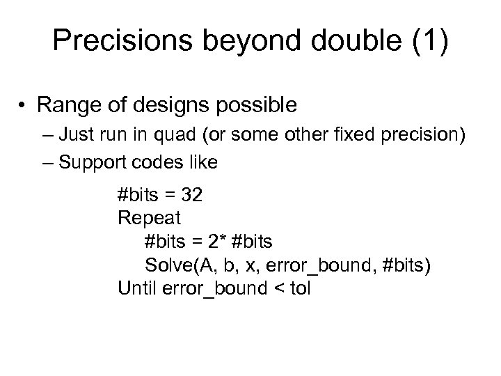 Precisions beyond double (1) • Range of designs possible – Just run in quad