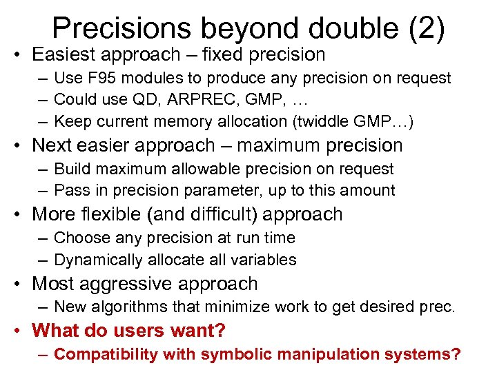 Precisions beyond double (2) • Easiest approach – fixed precision – Use F 95