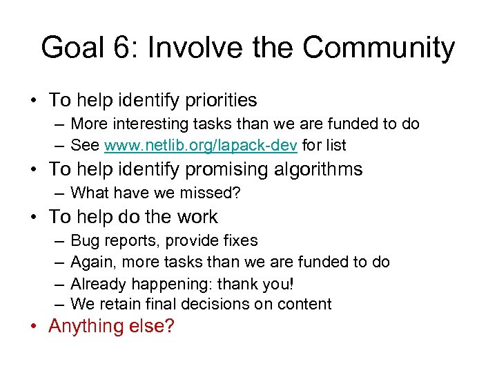 Goal 6: Involve the Community • To help identify priorities – More interesting tasks