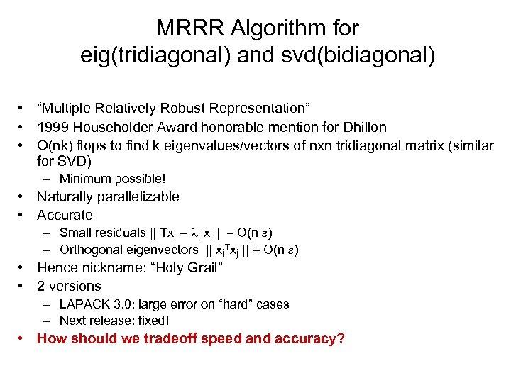"""MRRR Algorithm for eig(tridiagonal) and svd(bidiagonal) • """"Multiple Relatively Robust Representation"""" • 1999 Householder"""