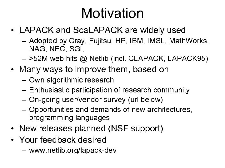 Motivation • LAPACK and Sca. LAPACK are widely used – Adopted by Cray, Fujitsu,