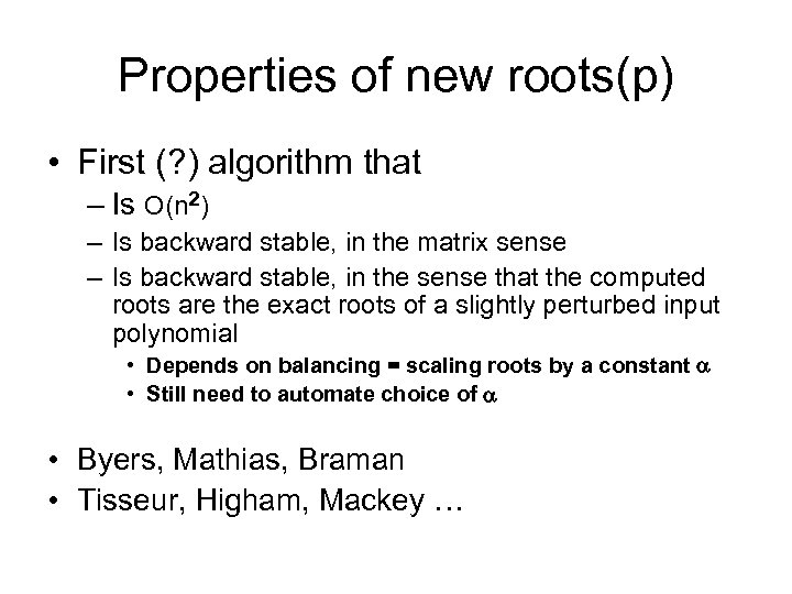 Properties of new roots(p) • First (? ) algorithm that – Is O(n 2)