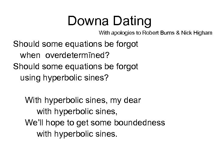 Downa Dating With apologies to Robert Burns & Nick Higham Should some equations be