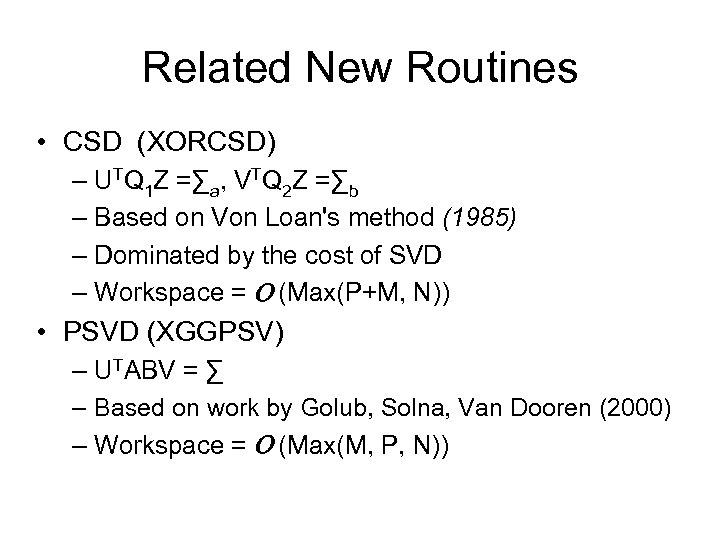 Related New Routines • CSD (XORCSD) – UTQ 1 Z =∑a, VTQ 2 Z