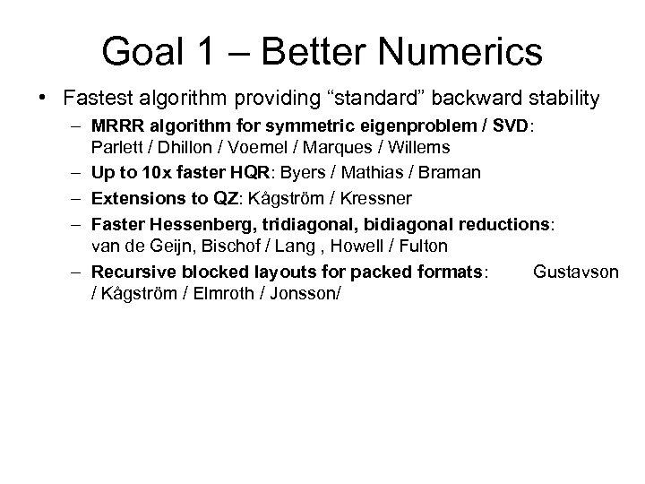 """Goal 1 – Better Numerics • Fastest algorithm providing """"standard"""" backward stability – MRRR"""