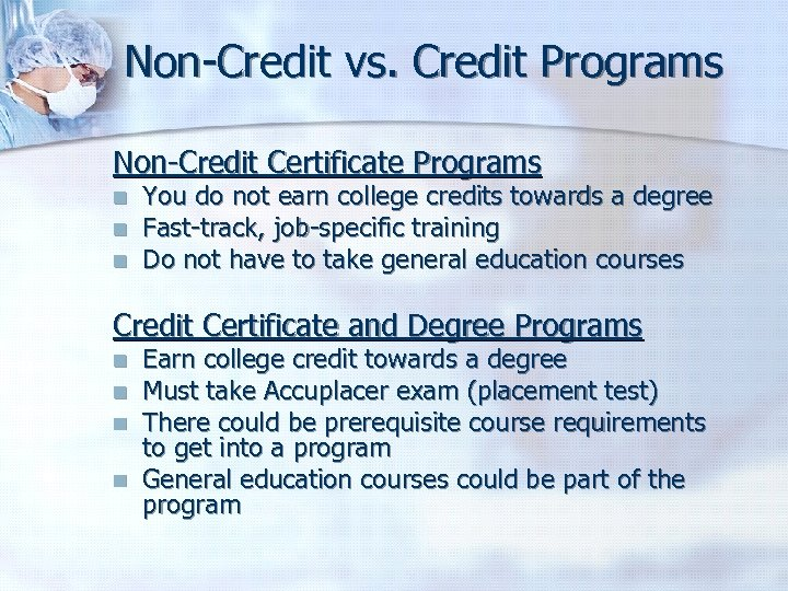 Non-Credit vs. Credit Programs Non-Credit Certificate Programs n n n You do not earn