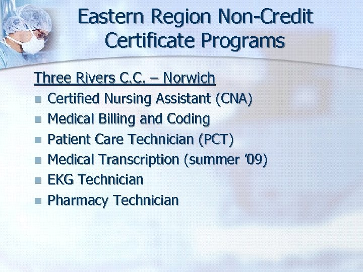Eastern Region Non-Credit Certificate Programs Three Rivers C. C. – Norwich n Certified Nursing