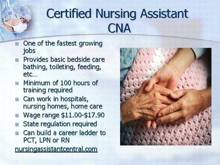 Certified Nursing Assistant CNA One of the fastest growing jobs n Provides basic bedside