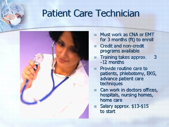 Patient Care Technician n n n Must work as CNA or EMT for 3
