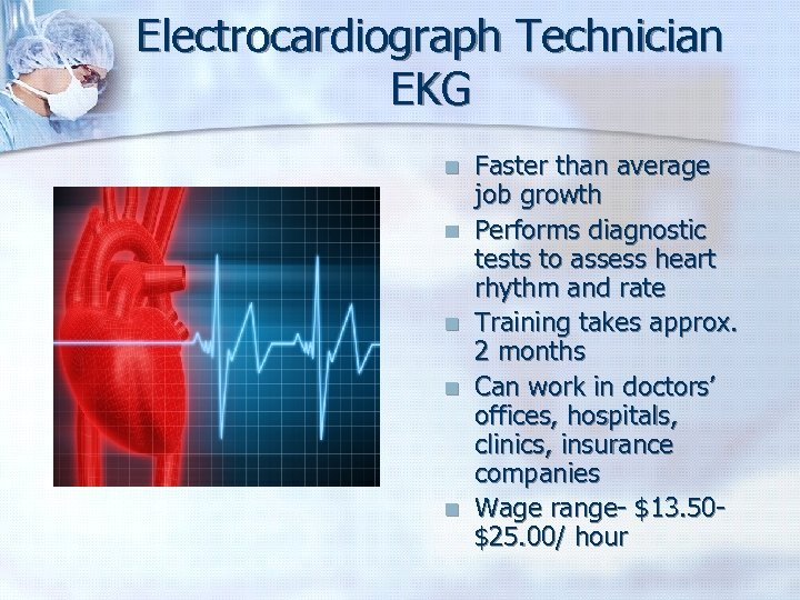 Electrocardiograph Technician EKG n n n Faster than average job growth Performs diagnostic tests
