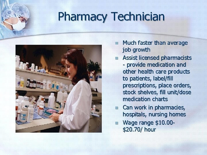 Pharmacy Technician n n Much faster than average job growth Assist licensed pharmacists -