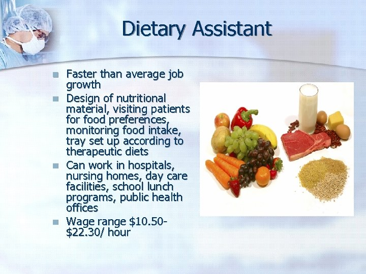Dietary Assistant n n Faster than average job growth Design of nutritional material, visiting