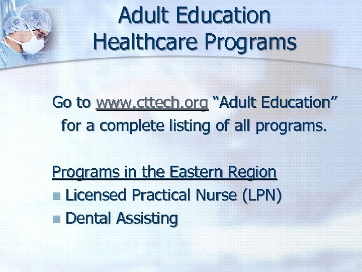 "Adult Education Healthcare Programs Go to www. cttech. org ""Adult Education"" for a complete"