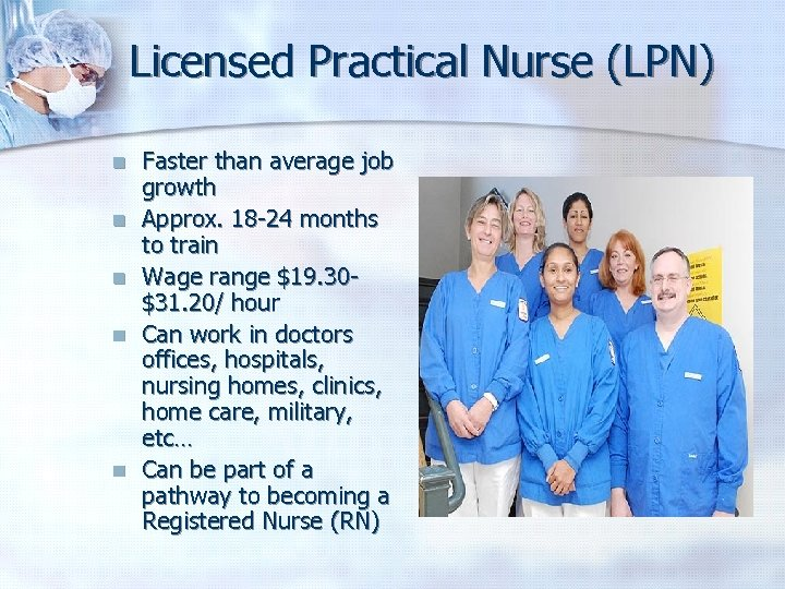 Licensed Practical Nurse (LPN) n n n Faster than average job growth Approx. 18