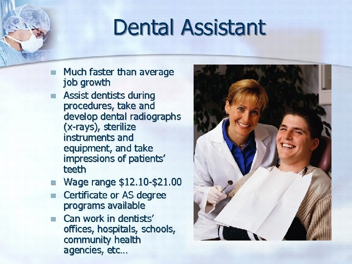 Dental Assistant n n n Much faster than average job growth Assist dentists during