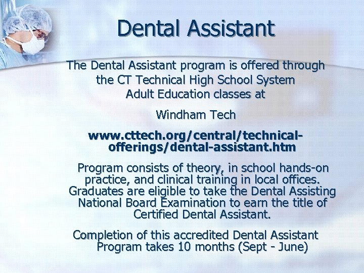 Dental Assistant The Dental Assistant program is offered through the CT Technical High School