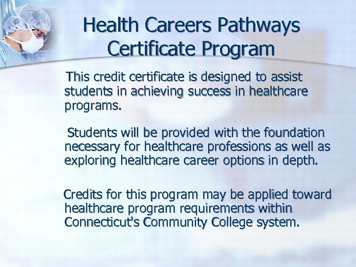 Health Careers Pathways Certificate Program This credit certificate is designed to assist students in