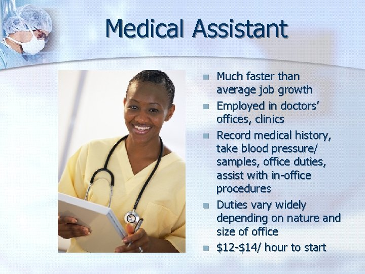 Medical Assistant n n n Much faster than average job growth Employed in doctors'