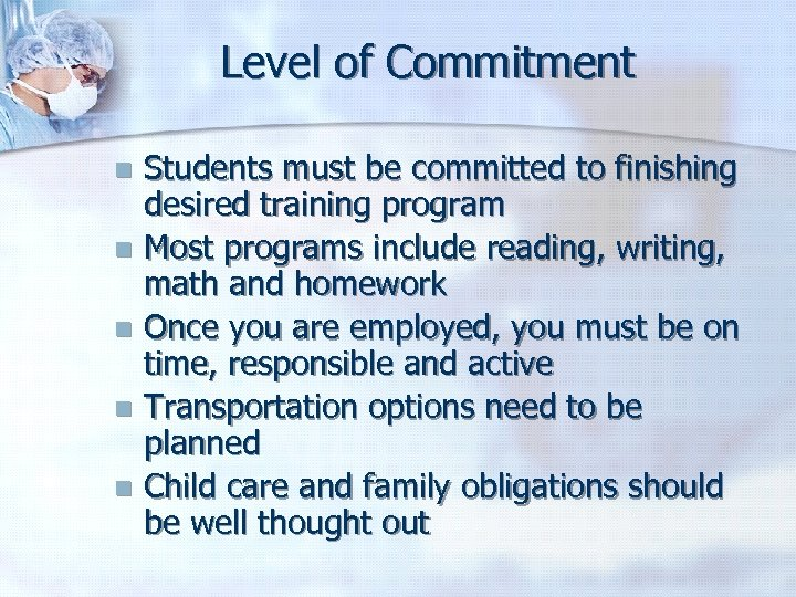 Level of Commitment Students must be committed to finishing desired training program n Most
