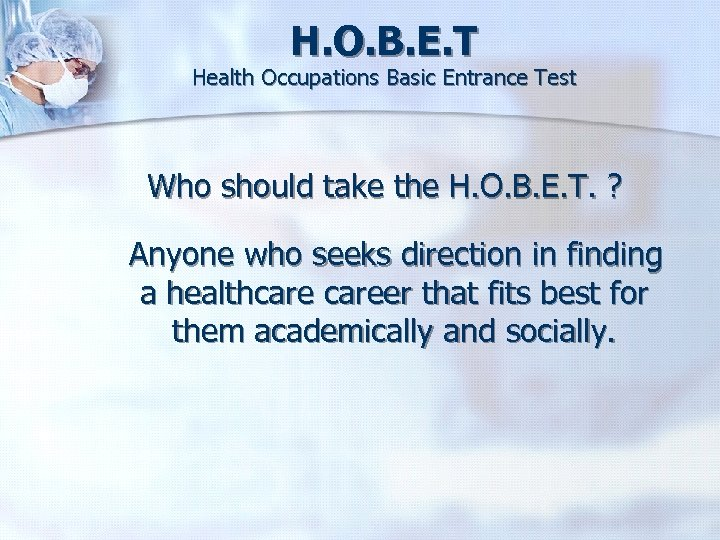 H. O. B. E. T Health Occupations Basic Entrance Test Who should take the