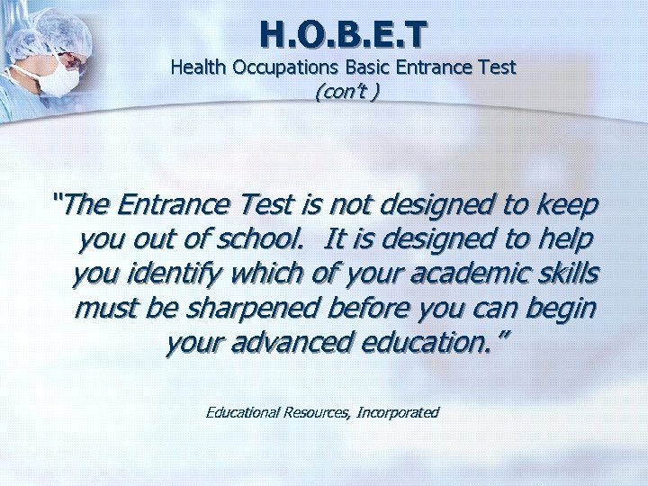 "H. O. B. E. T Health Occupations Basic Entrance Test (con't ) ""The Entrance"