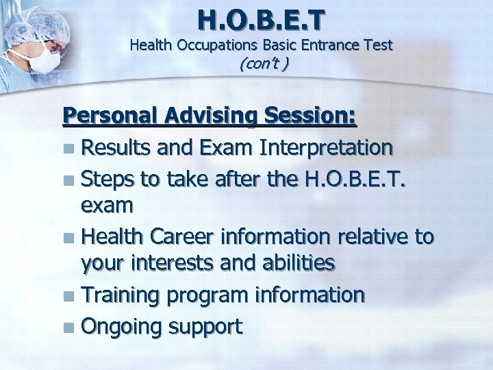 H. O. B. E. T Health Occupations Basic Entrance Test (con't ) Personal Advising