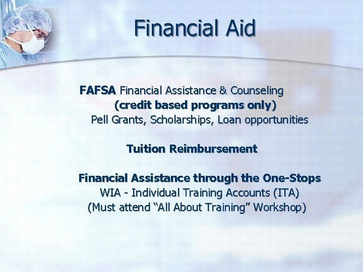 Financial Aid FAFSA Financial Assistance & Counseling (credit based programs only) Pell Grants, Scholarships,