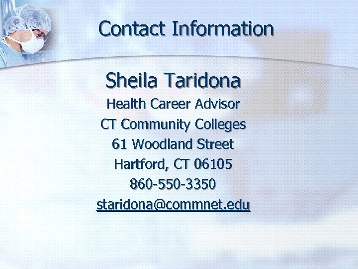 Contact Information Sheila Taridona Health Career Advisor CT Community Colleges 61 Woodland Street Hartford,