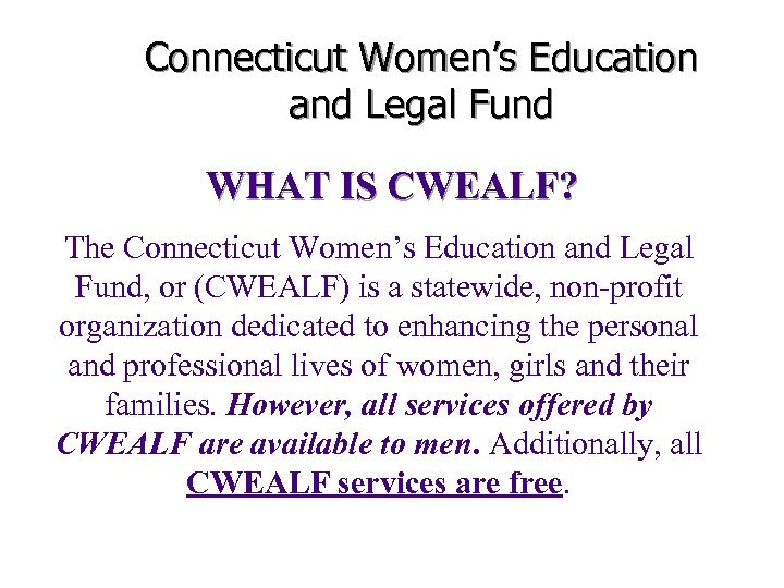 Connecticut Women's Education and Legal Fund WHAT IS CWEALF? The Connecticut Women's Education and