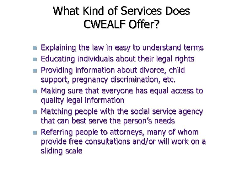 What Kind of Services Does CWEALF Offer? n n n Explaining the law in