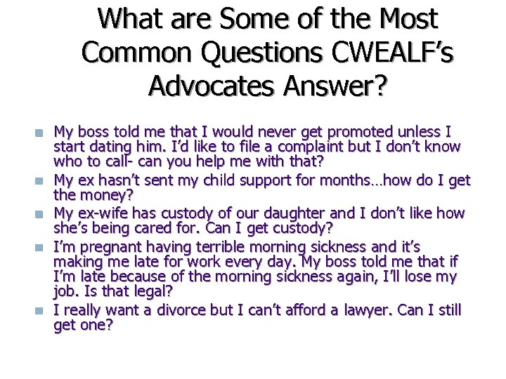 What are Some of the Most Common Questions CWEALF's Advocates Answer? n n n