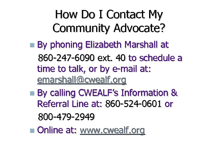 How Do I Contact My Community Advocate? By phoning Elizabeth Marshall at 860 -247