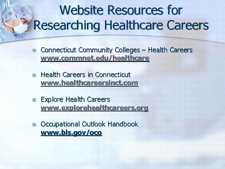 Website Resources for Researching Healthcare Careers n Connecticut Community Colleges – Health Careers www.