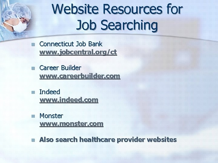 Website Resources for Job Searching n Connecticut Job Bank www. jobcentral. org/ct n Career