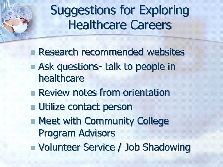 Suggestions for Exploring Healthcare Careers Research recommended websites n Ask questions- talk to people