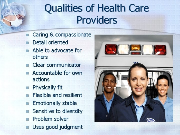 Qualities of Health Care Providers n n n Caring & compassionate Detail oriented Able