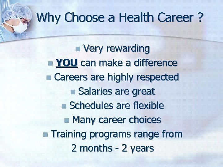 Why Choose a Health Career ? Very rewarding n YOU can make a difference