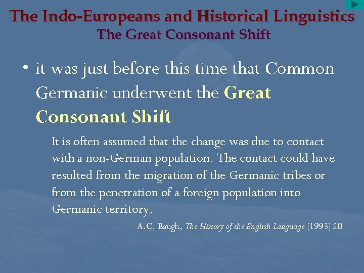 The Indo-Europeans and Historical Linguistics The Great Consonant Shift • it was just before